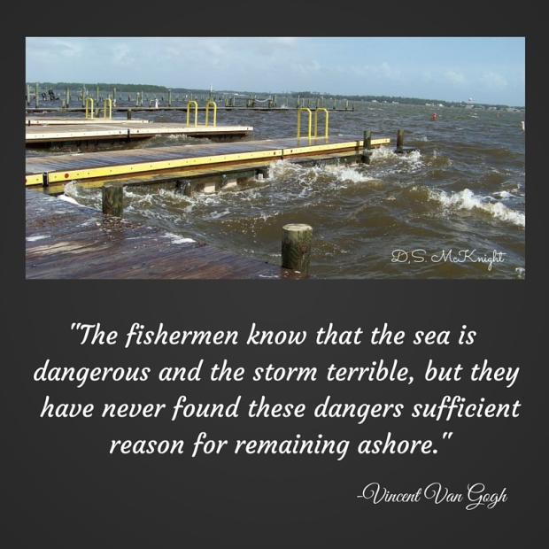 -The fishermen know that the sea is dangerous and the storm terrible, but they have never found these dangers sufficient reason for remaining ashore.-