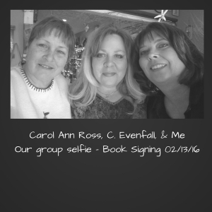 Carol Ann Ross, C. Evenfall, & MeOur group selfie - Book Signing 02-13-16